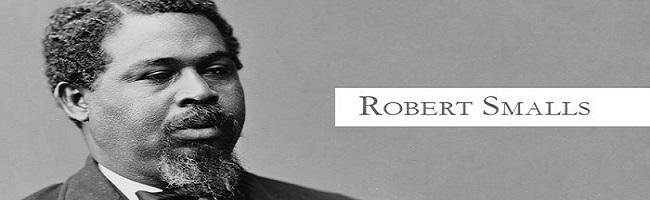 Robert Smalls – Beaufort Native, Legislator and Civil War Hero